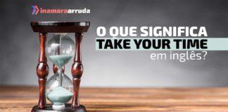 """""""Take Your Time"""" em inglês"""