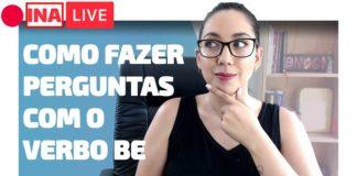 COMO FAZER PERGUNTAS COM O VERBO BE