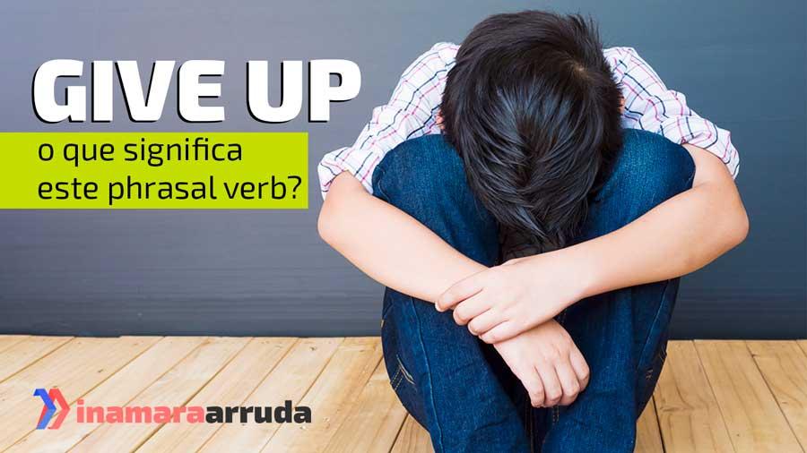 Que significa i give up en inglés