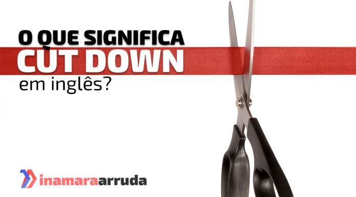 """Cut Down"" em inglês"