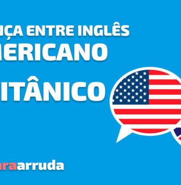 Inglês Americano x Inglês Britânico