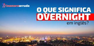 """""""Overnight"""" em inglês"""