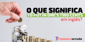 """""""To Put In One's Two Cents"""" em inglês"""