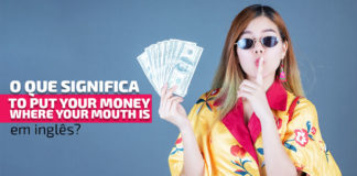"""""""To put your money where your mouth is"""" em inglês"""