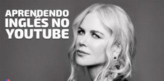 APRENDENDO-INGLES-NO-YOUTUBE-NICOLE-KIDMAN