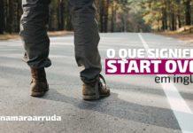 """""""Start Over"""" em inglês"""