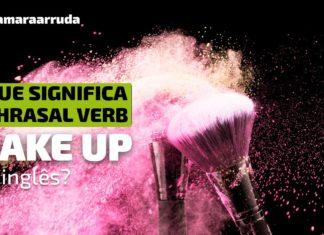 O Que Significa o Phrasal Verb Make Up?