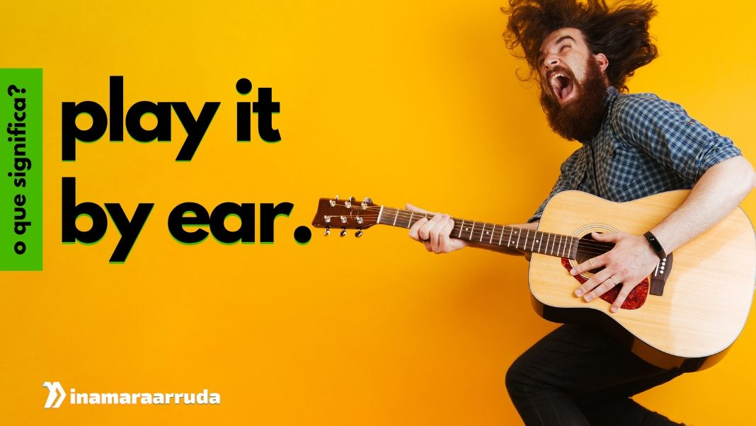 O Que Significa Play It By Ear Em Ingles Inamara Arruda